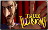 Click to play True Illusions Bonus Slot
